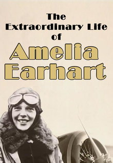 The Extraordinary Life of Amelia Earhart (2010)